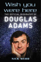 Cover of Wish you were here: The official biography of Douglas Adams