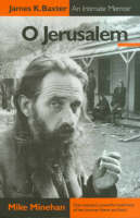 Cover of O Jerusalem: James K. Baxter : An Intimate Memoir